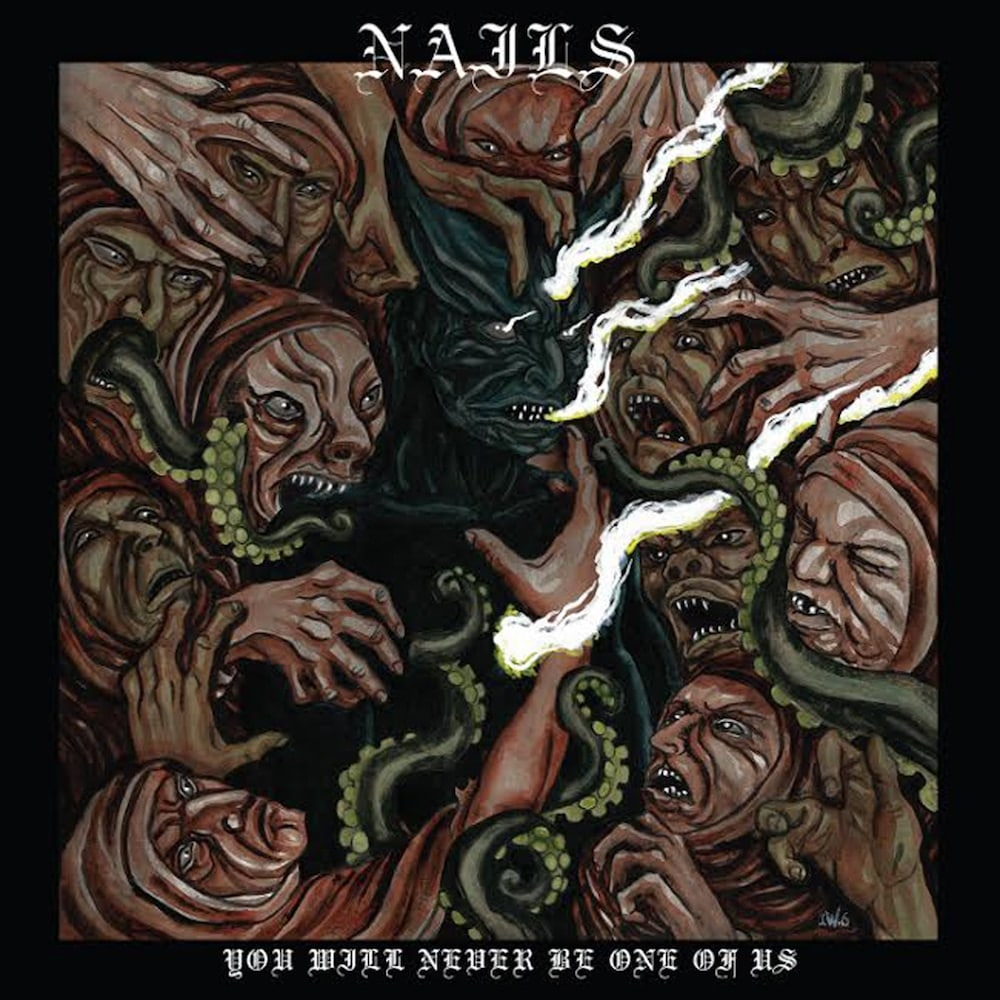 Nails - 'You Will Never Be One Of Us'