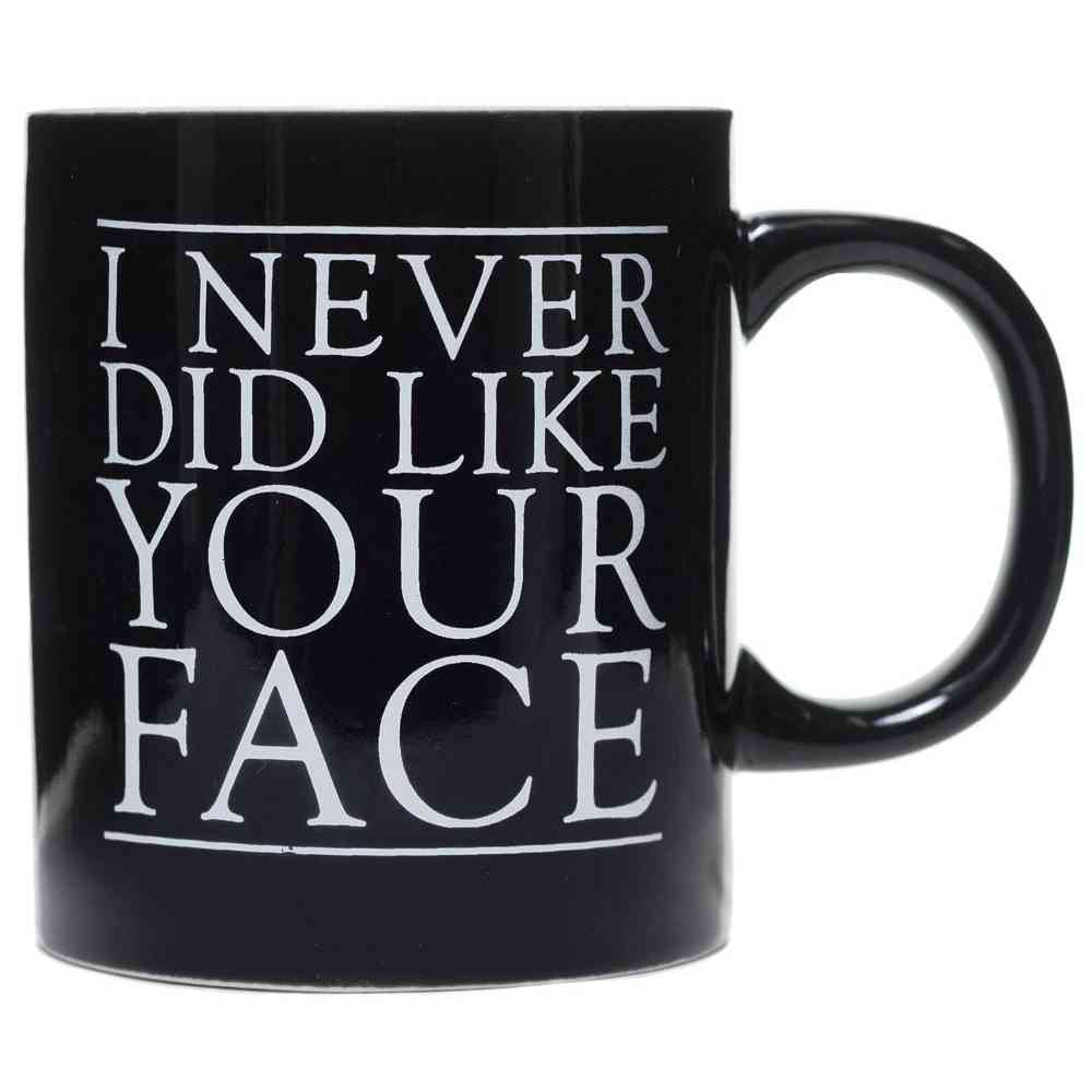 I Never Did Like Your Face Mug
