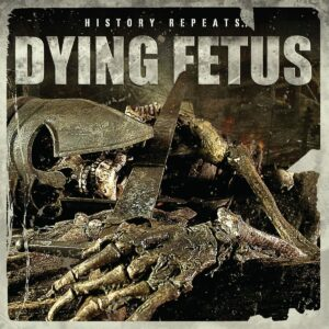 Dying Fetus – 'History Repeats'
