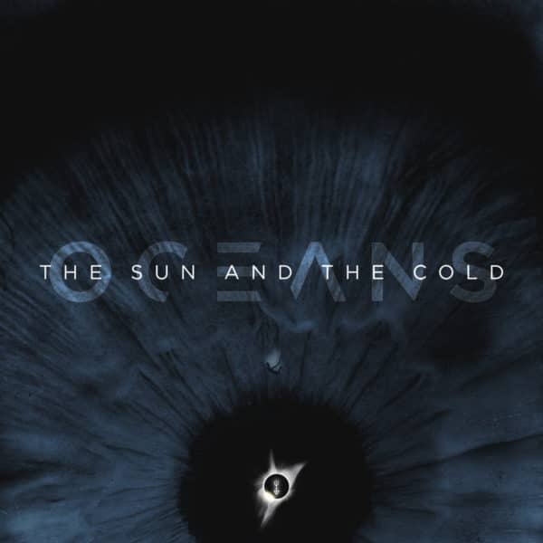 Oceans - 'The Sun and the Cold'